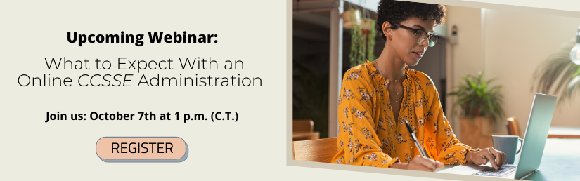 What to expect from an online CCSSE administration. October 7, 2020 at 1 pm CT.